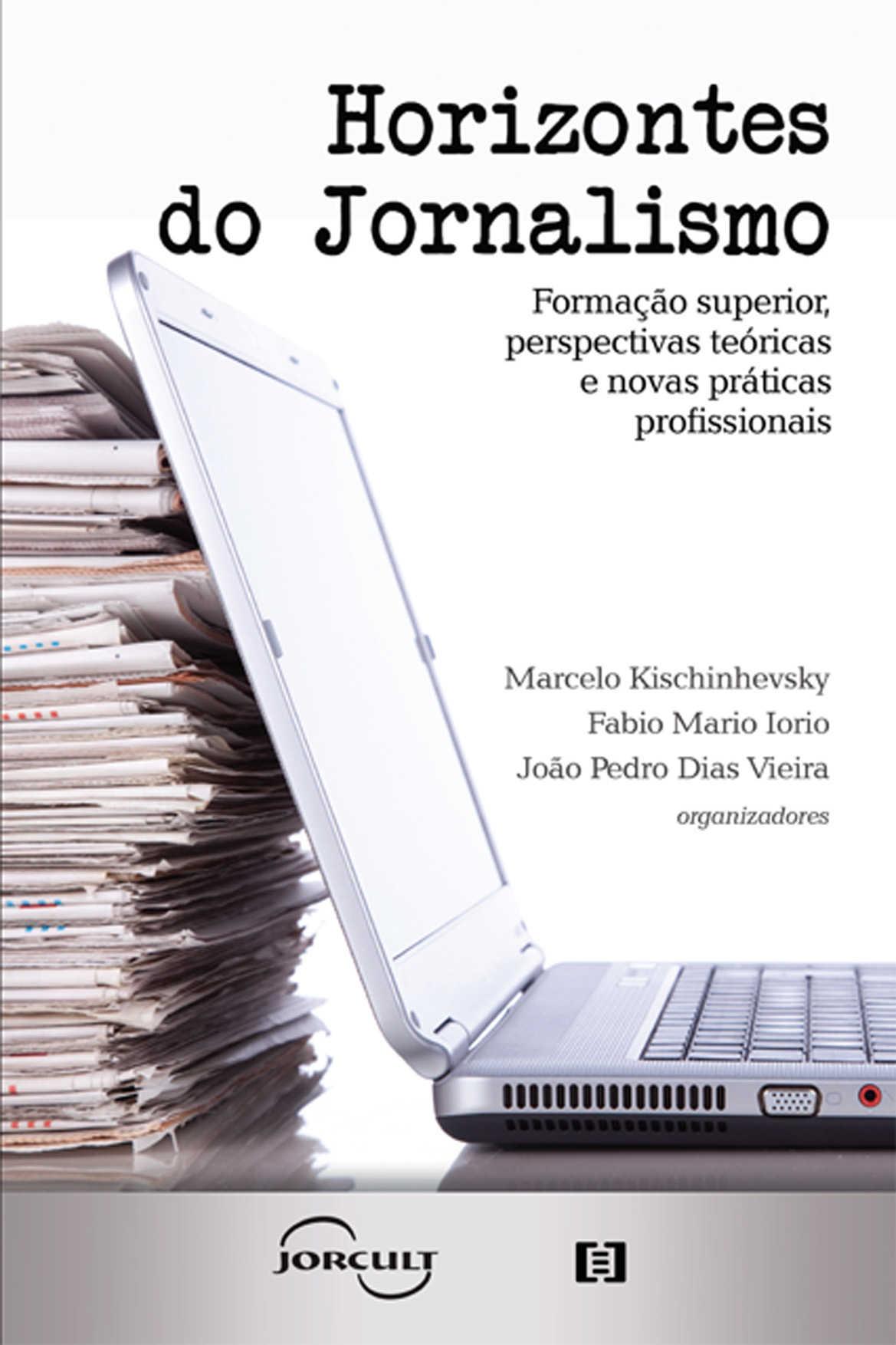 Horizontes do Jornalismo: Formação superior, perspectivas teóricas e novas práticas profissionais