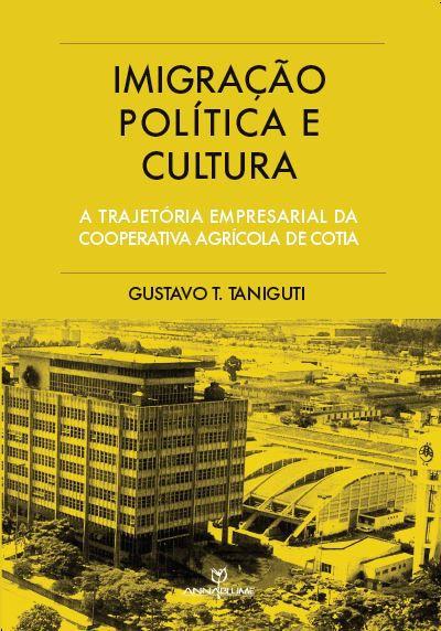 Imigração, política e cultura: a trajetória empresarial da Cooperativa Agrícola de Cotia