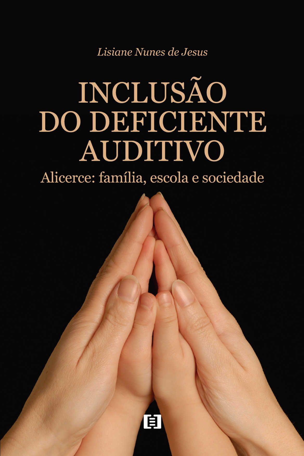 Inclusão do Deficiente Auditivo: Alicerce: família, escola e sociedade