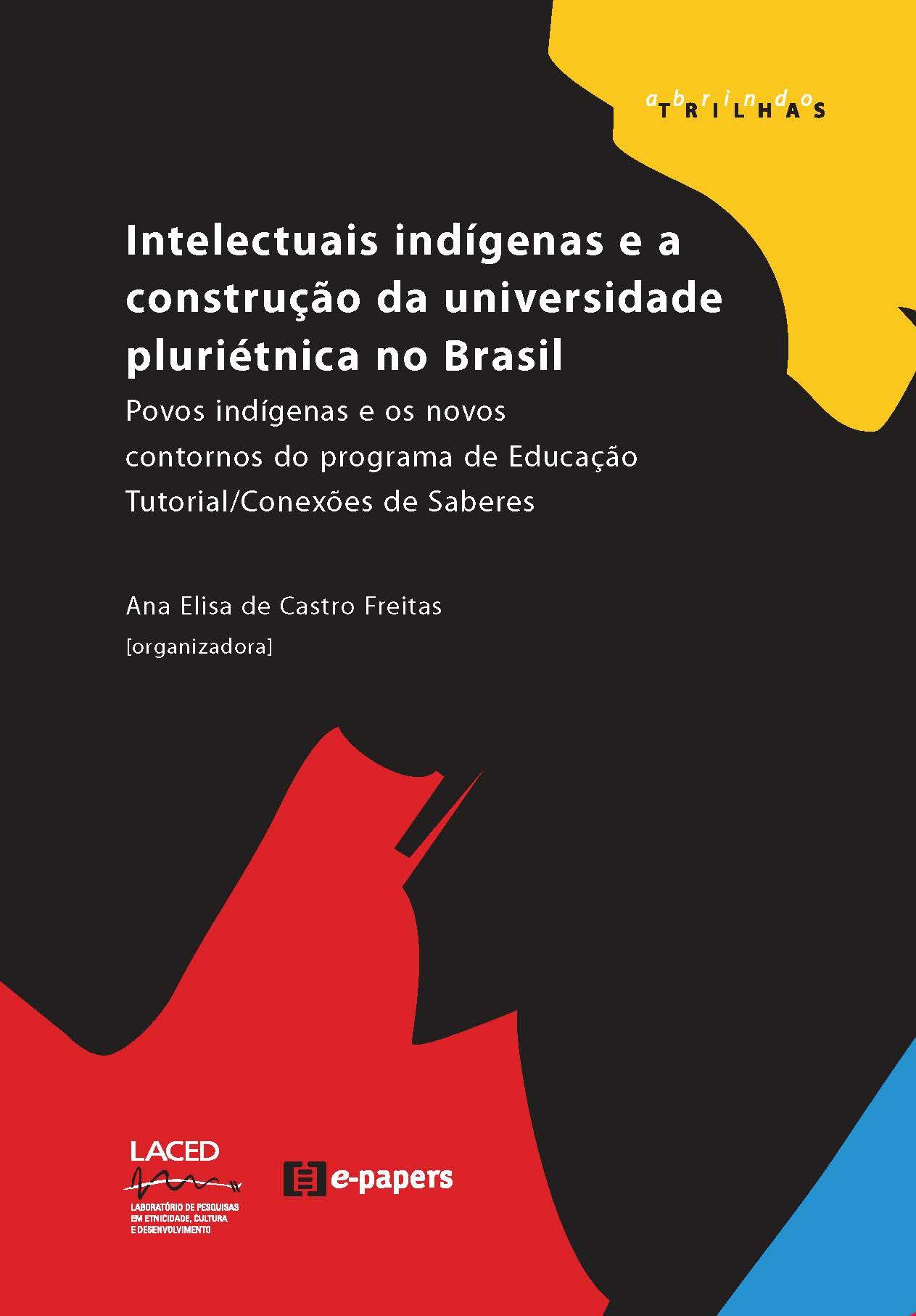 Intelectuais indígenas e a construção da universidade pluriétnica no Brasil: Povos indígenas e os novos contornos do Programa de Educação Tutorial