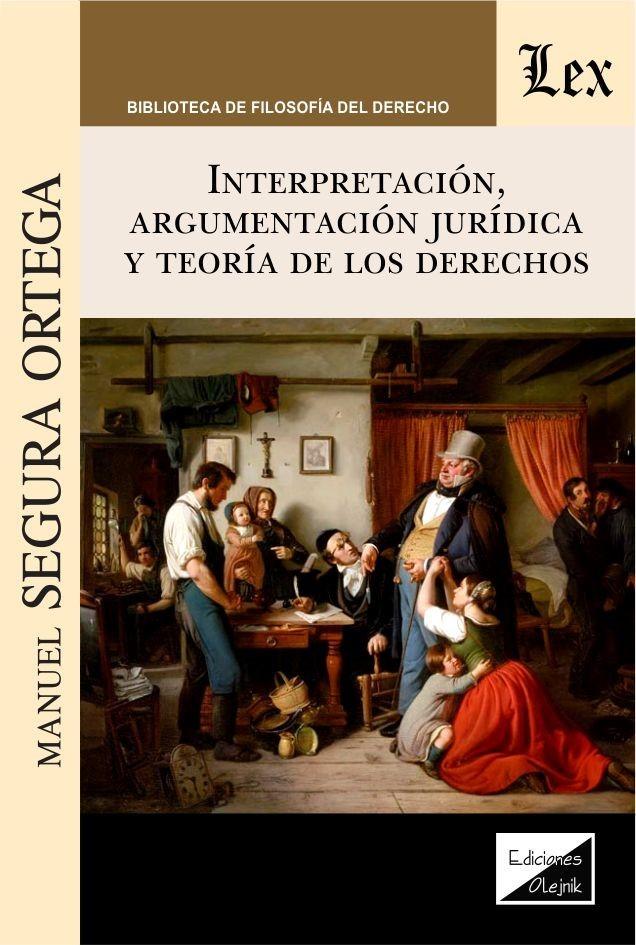 Interpretación, argumentación jurídica y teorría de los derechos
