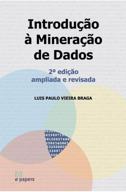 Introdução à Mineração de Dados - 2a edição: Edição ampliada e revisada