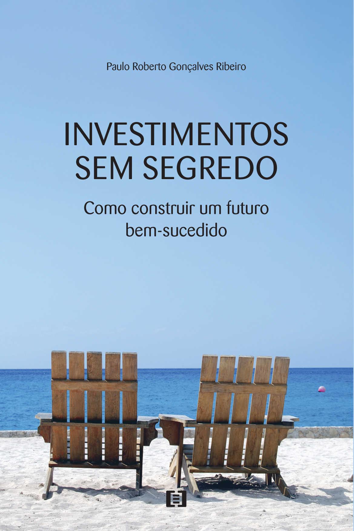 Investimentos sem segredo: Como construir um futuro bem-sucedido