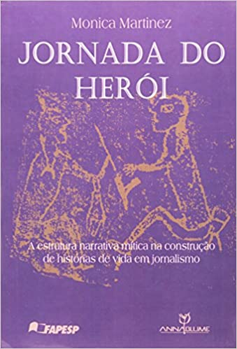 Jornada do Heroi: Narrativa Mitica e Historias de Vida no Jornal