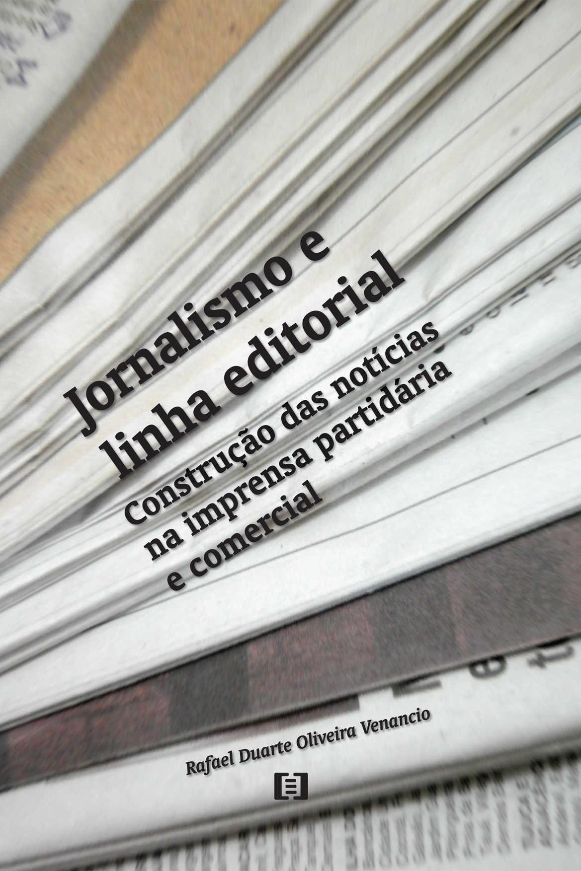 Jornalismo e linha editorial: Construção das notícias na imprensa partidária e comercial