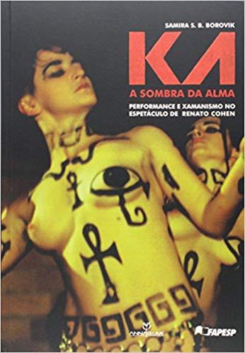 Ka: Sombra da Alma - Performance e Xamanismo no Espetáculo de Renato Cohen, A