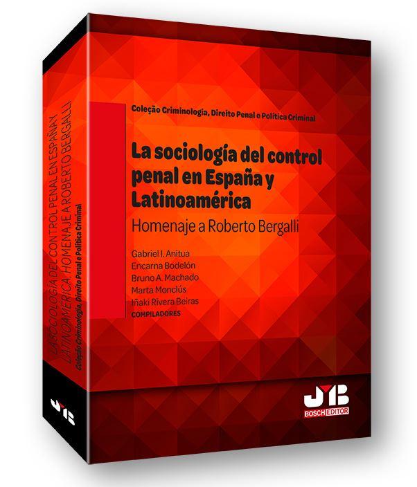 La sociología del control penal en España y Latinoamérica. Homenaje a Roberto Bergalli