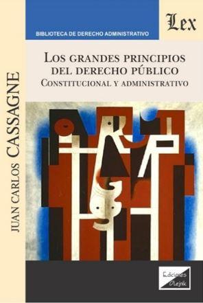 LOS GRANDES PRINCIPIOS DEL DERECHO PÚBLICO. Constitucional y administrativo