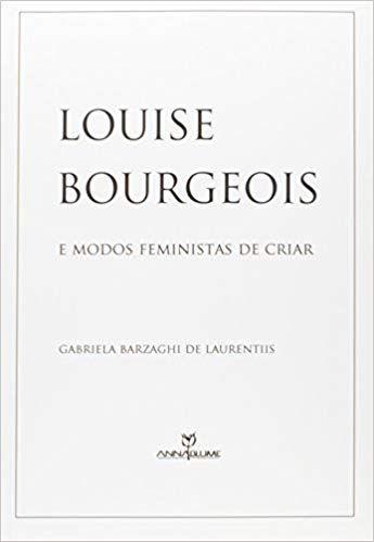 LOUISE BOURGEOIS E OS MODOS FEMINISTAS DE CRIAR