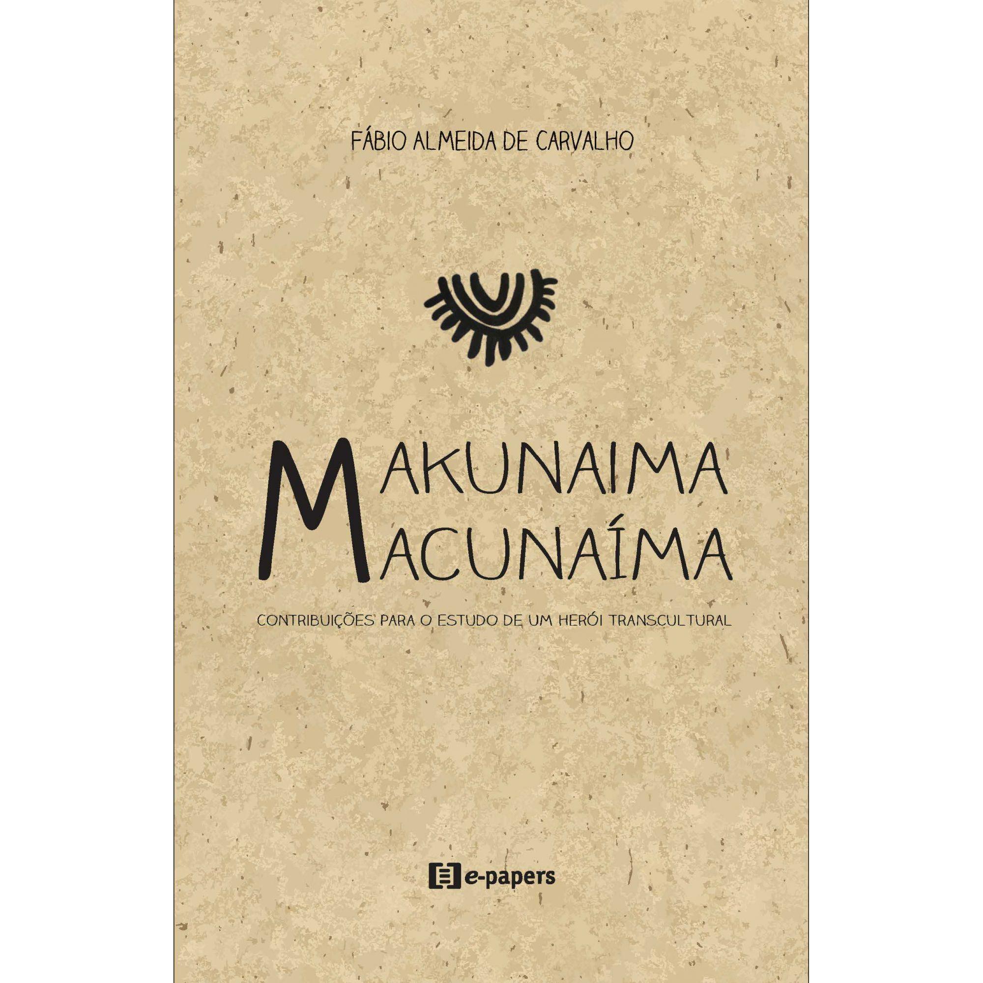 Makunaima / Macunaíma: Contribuições para o estudo de um herói transcultural