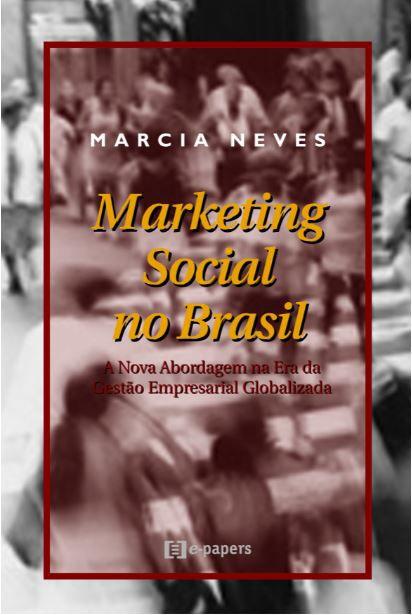 Marketing Social no Brasil: A Nova Abordagem na Era da Gestão Empresarial Globalizada
