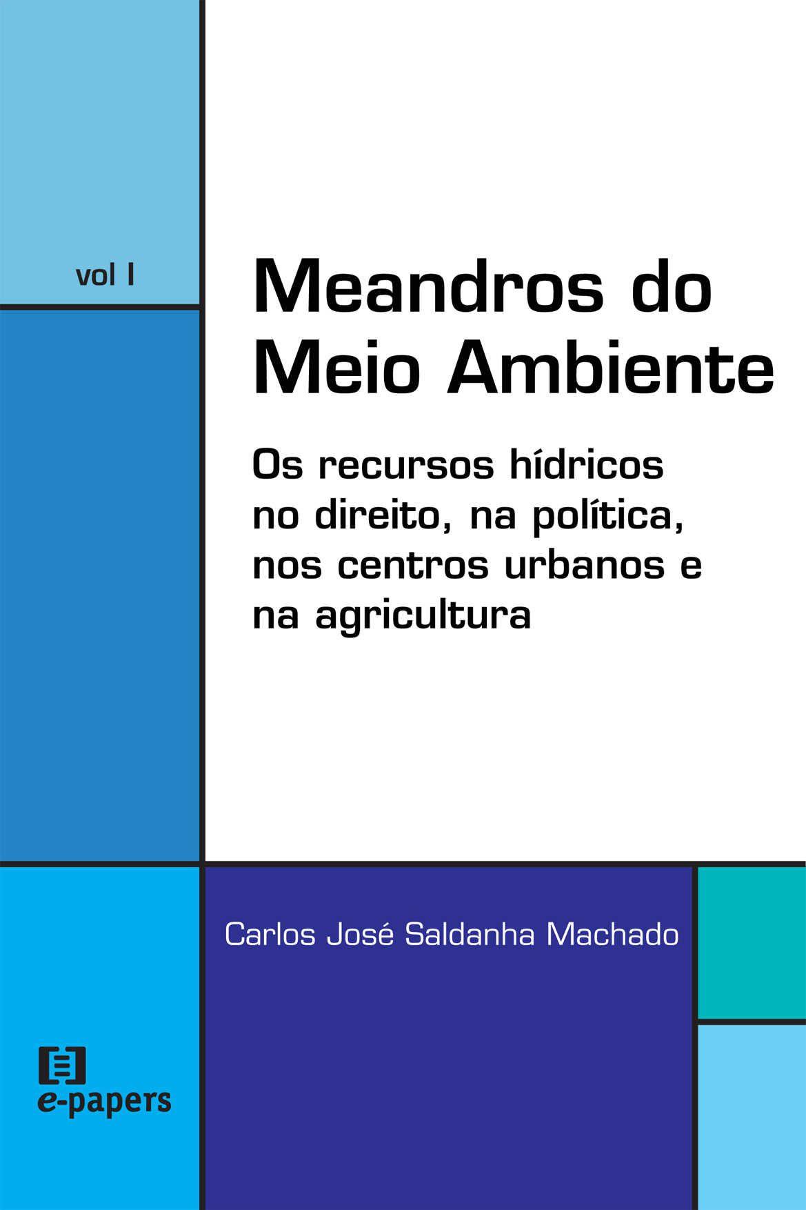 Meandros do Meio Ambiente I: Os recursos hídricos no direito, na política, nos centros urbanos e na agricultura