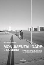 MONUMENTALIDADE E SOMBRA:O CENTRO CÍVICO DE BRASILIA POR MARCEL GAUTHEROT
