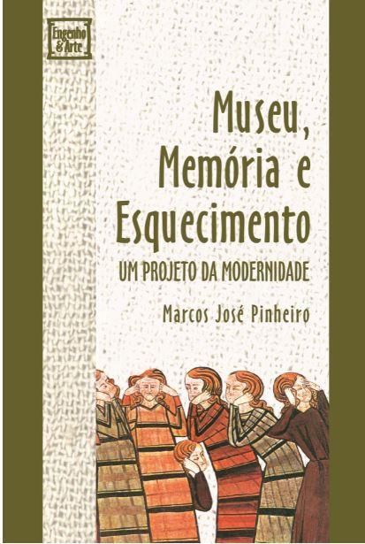 Museu, Memória e Esquecimento: Um projeto da modernidade