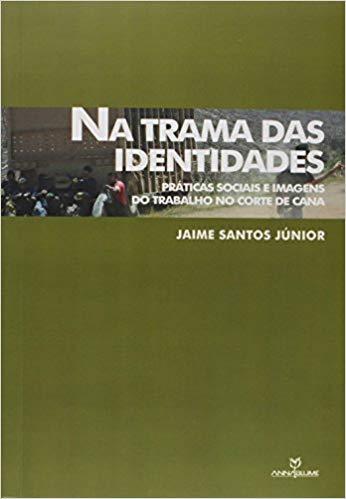 Na trama das identidades:práticas sociais e imagens do trabalho no corte de cana