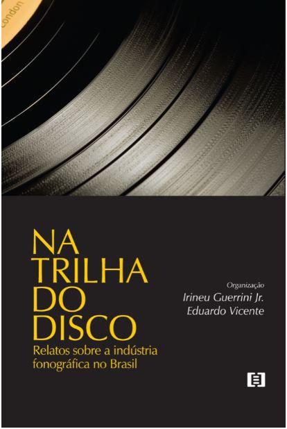 Na trilha do disco: Relatos sobre a indústria fonográfica no Brasil