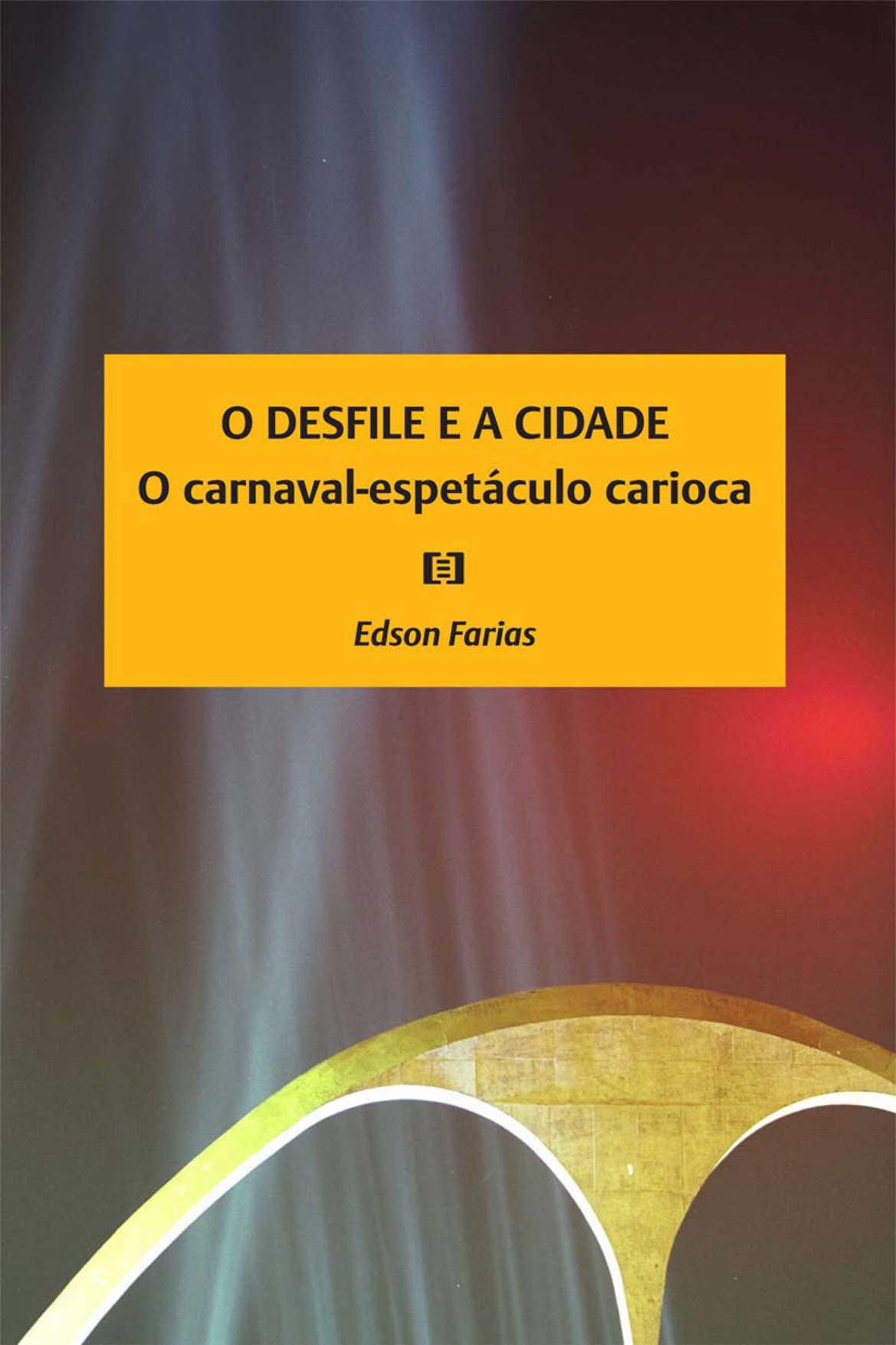 O Desfile e a Cidade: O carnaval-espetáculo carioca