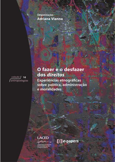O fazer e o desfazer dos direitos: Experiências etnográficas sobre política, administração e moralidades