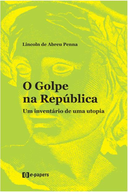 O Golpe na República: Um inventário de uma utopia