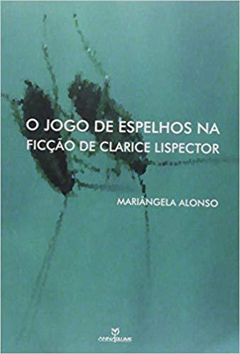 O jogo de espelhos na ficção de Clarice Lispector