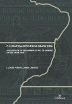 O LUGAR DA GEOGRAFIA BRASILEIRA: A SOCIEDADE DE GEOGRAFIA DO RIO DE JANEIRO ENTRE 1883 E 1945