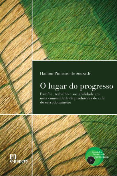 O lugar do progresso: Família, trabalho e sociabilidade em uma comunidade de produtores de café do cerrado mineiro
