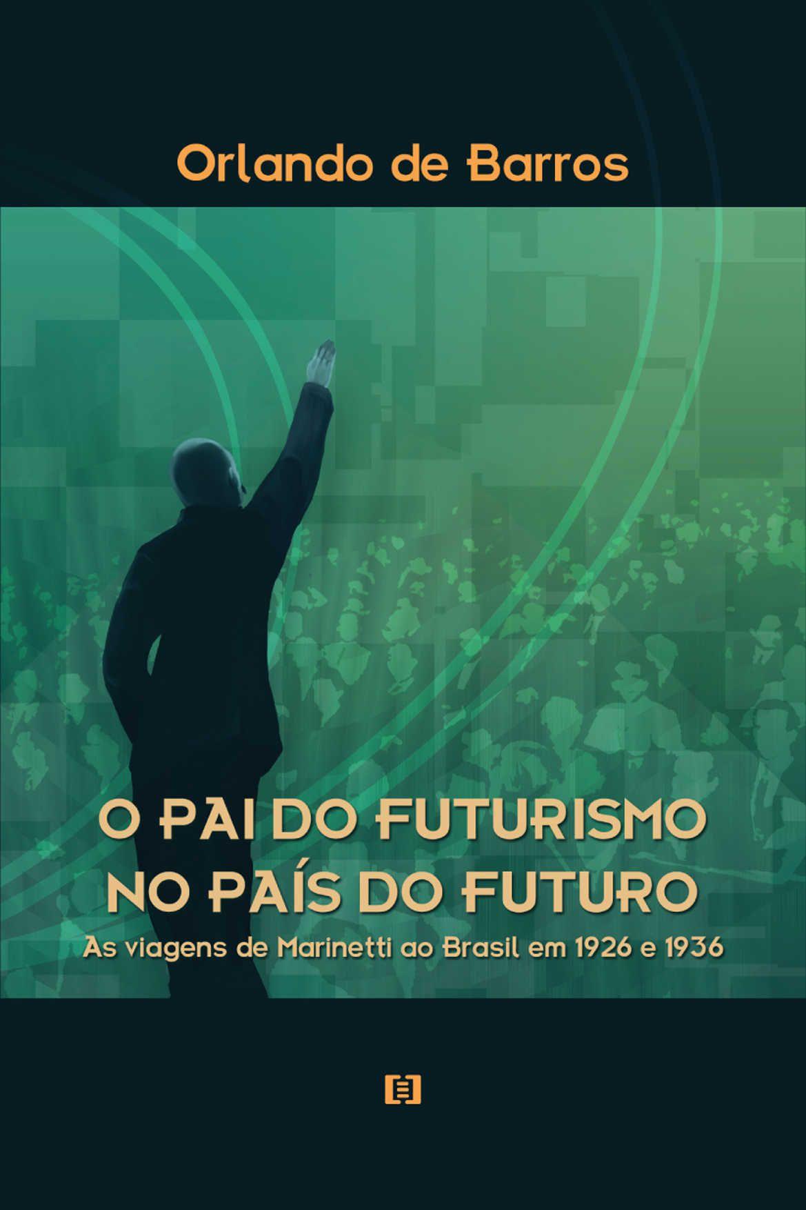O pai do futurismo no país do futuro: As viagens de Marinetti ao Brasil em 1926 e 1936