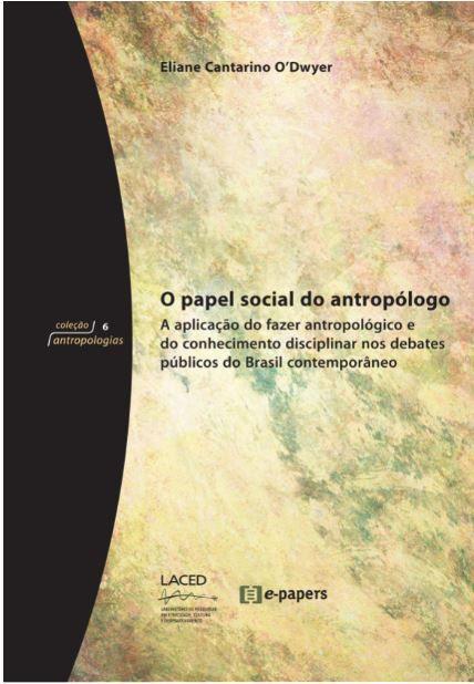 O papel social do antropólogo: Aplicação do fazer antropológico e do conhecimento disciplinar nos debates públicos...