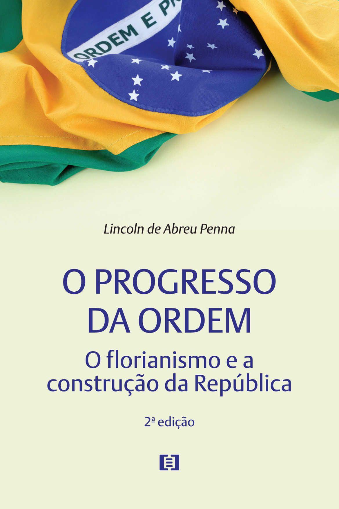 O progresso da ordem: O florianismo e a construção da República