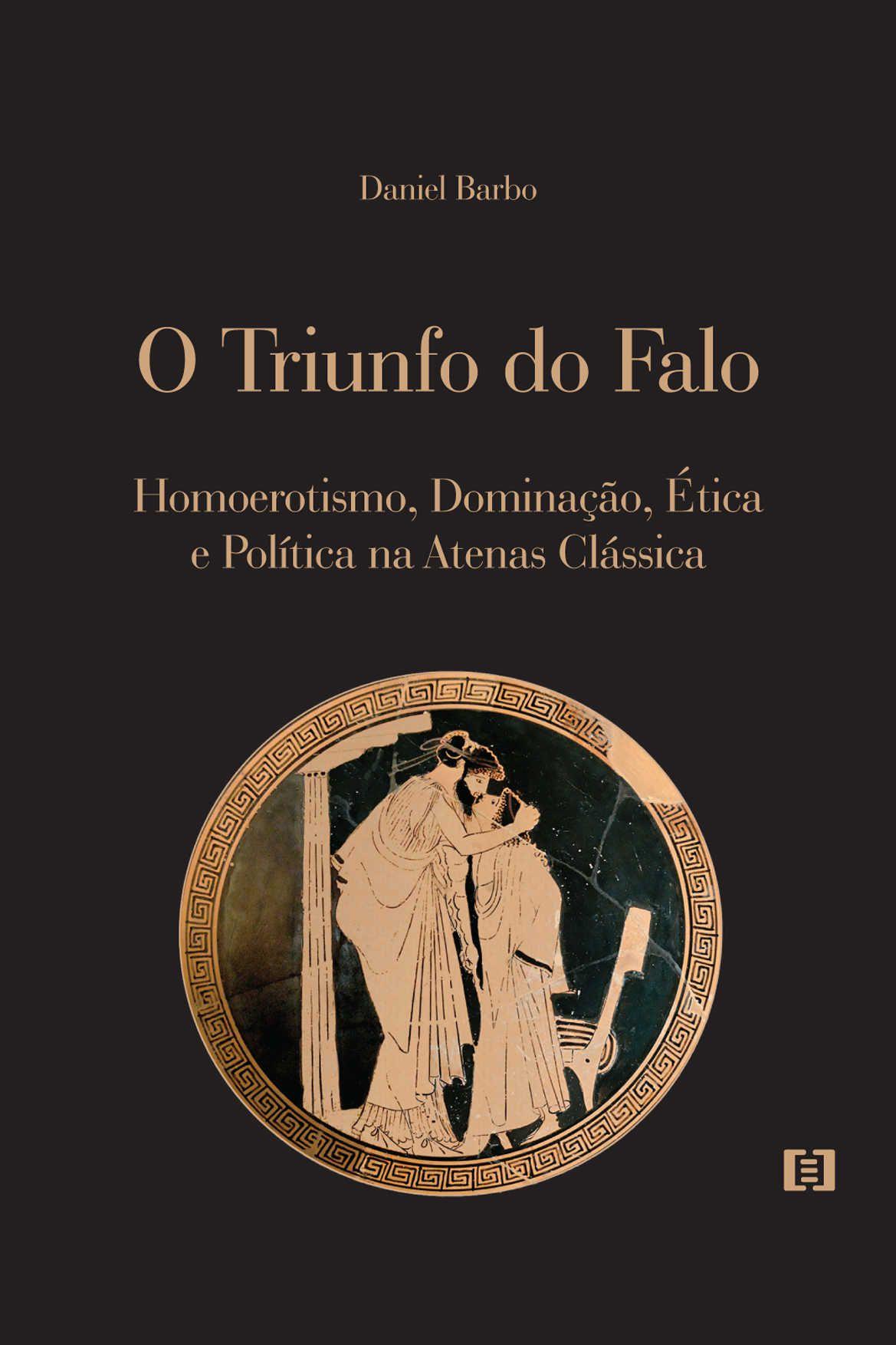 O Triunfo do Falo: Homoerotismo, Dominação, Ética e Política na Atenas Clássica