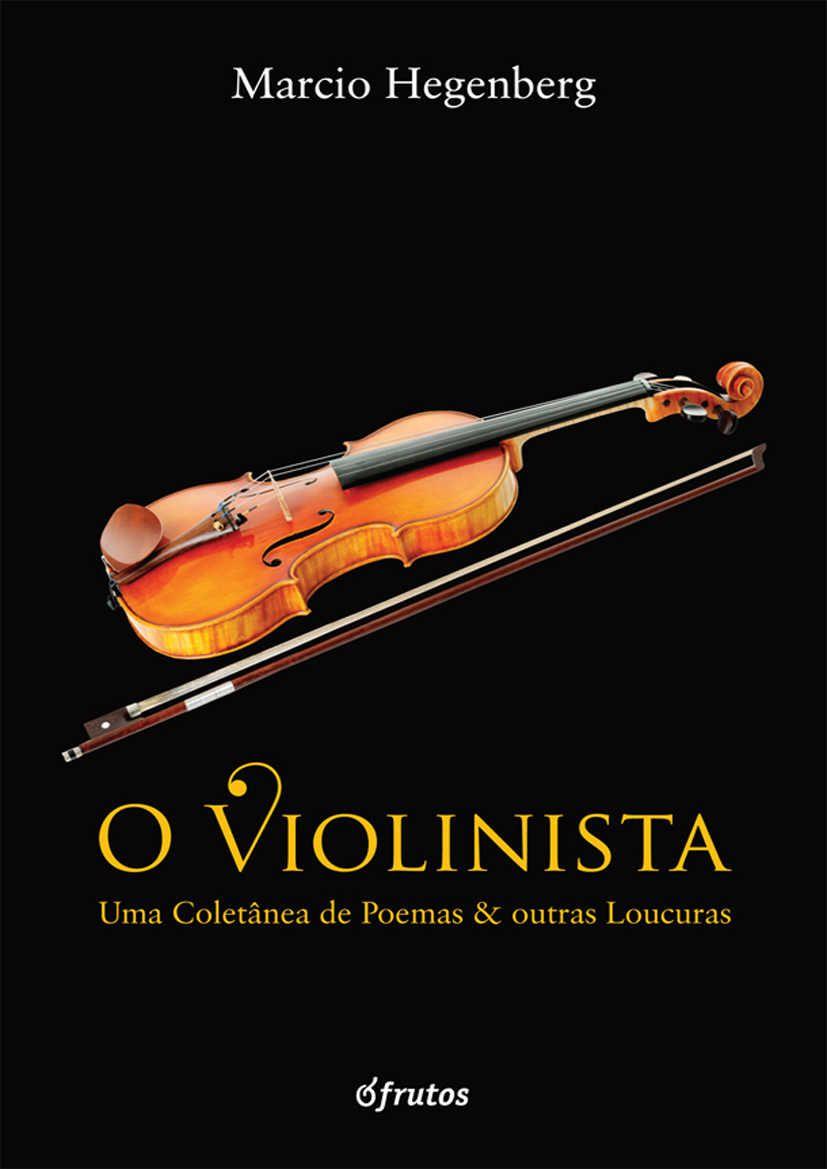 O Violinista: Uma coletânea de poemas e outras loucuras