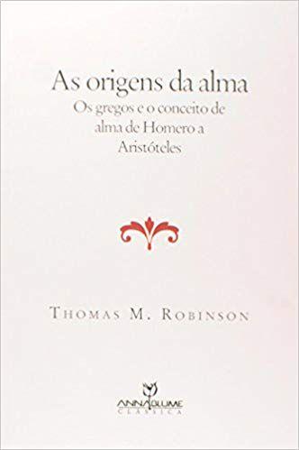 Origens da Alma, As - Os Gregos e o Conceito de Alma de Homero a Aristóteles
