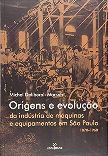 ORIGENS E EVOLUÇÃO DA INDUSTRIA DE MÁQUINAS E EQUIPAMENTOS EM SÃO PAULO 1870-1960