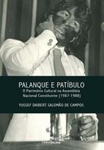 Palanque e patíbulo: o patrimônio cultural na Assembléia Nacional Constituinte (1987-1988)