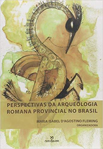 PERSPECTIVAS DA ARQUEOLOGIA ROMANA PROVINCIAL NO BRASIL