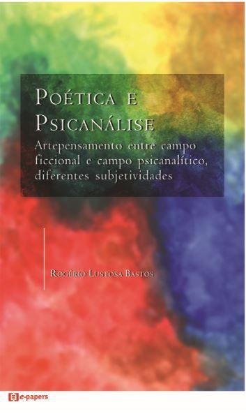 Poética e Psicanálise: Artepensamento entre campo ficcional e campo psicanalítico, diferentes subjetividades