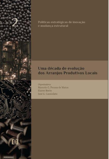 Políticas estratégicas de inovação e mudança estrutural-vol.2:Uma década de evolução dos Arranjos Produtivos Locais