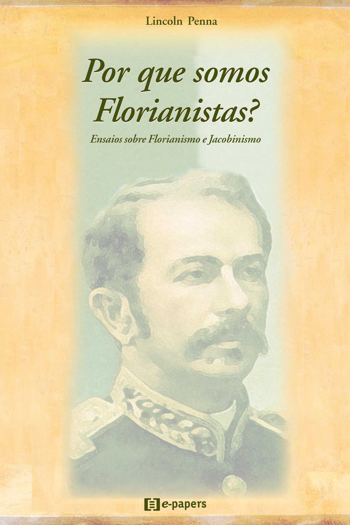 Por que somos Florianistas?: Ensaios sobre Florianismo e Jacobinismo