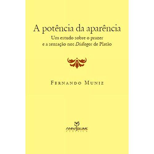 Potência da Aparência: Um Estudo Sobre o Prazer e a Sensação nos Diálogos de Platão, A