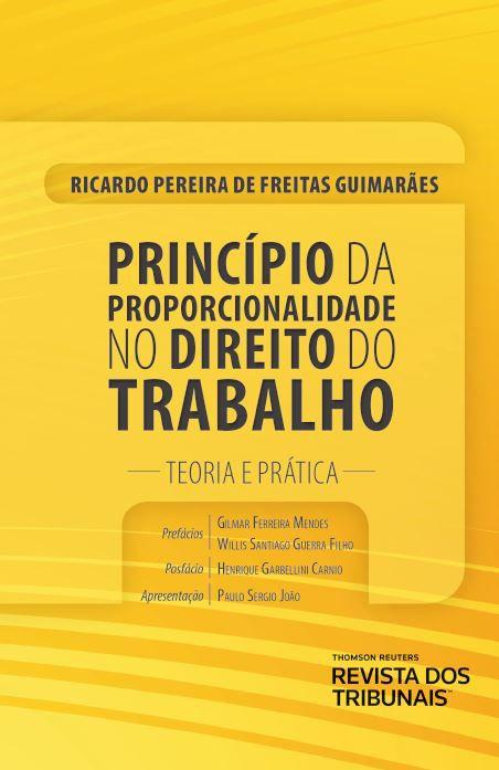 Princípio da Proporcionalidade no Direito do Trabalho. Teoria e Prática