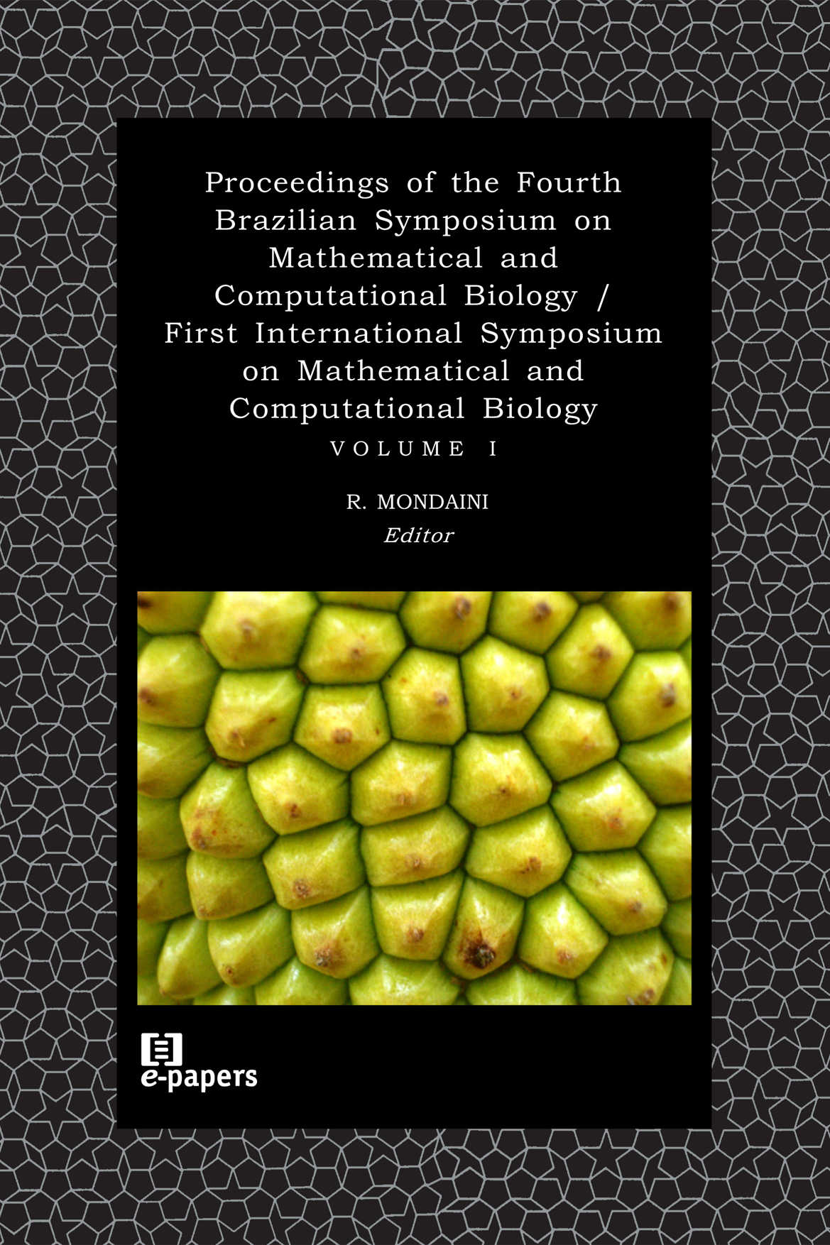 Proc. of the Fourth Brazilian Symp. on Mathematical and Computational Biology vol.1: First International Symposium on Mathematical and Comp Biology