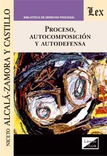 Proceso, autocomposición y autodefensa