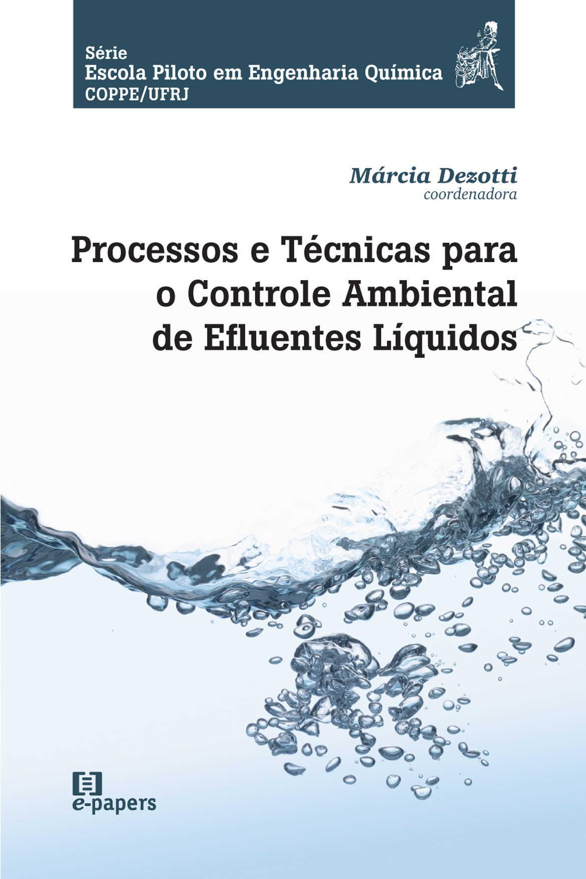 Processos e técnicas para o controle ambiental de efluentes líquidos: Volume 5 da Série Escola Piloto de Engenharia Química