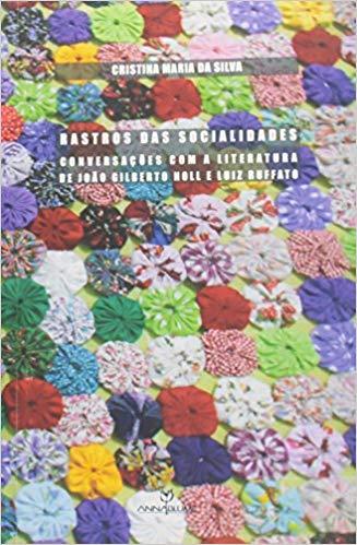 Rastros das Socialidades: Conversações com a Literatura de João Gilberto Noll e Luiz Ruffato