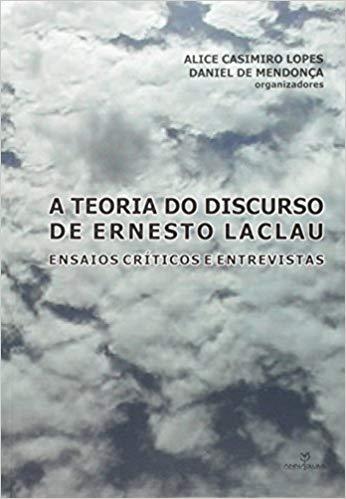 Teoria do Discurso de Ernesto Laclau, A: Ensaios Críticos e Entrevistas