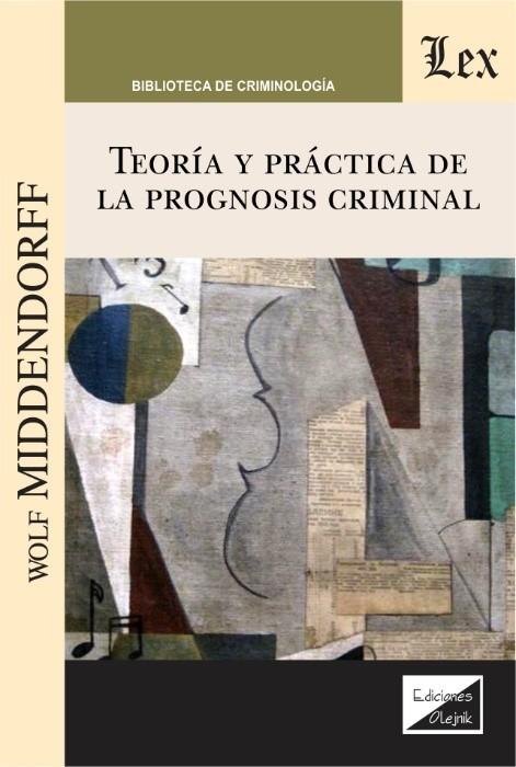Teoría y práctica de la prognosis criminal