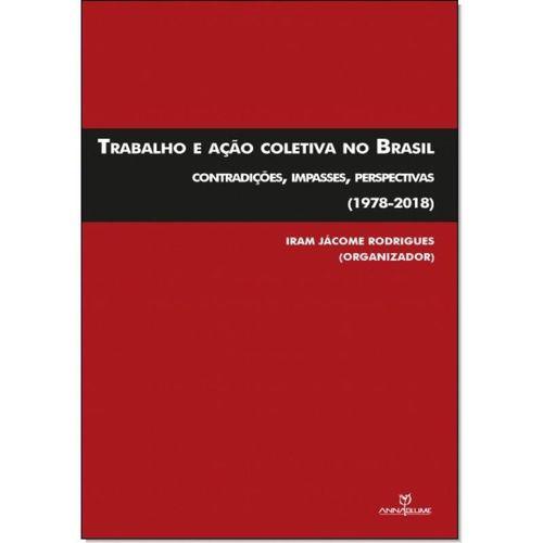 Trabalho e ação coletiva no Brasil: contradições, impasses, perspectivas(1978-2018)