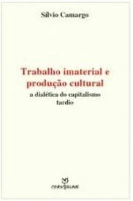 Trabalho imaterial e produção cultural - A dialética do capitalismo tardio
