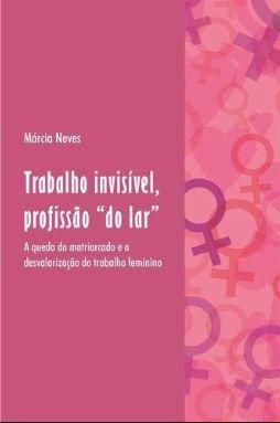 Trabalho invisível, profissão do lar: A queda do matriarcado e a desvalorização do trabalho feminino
