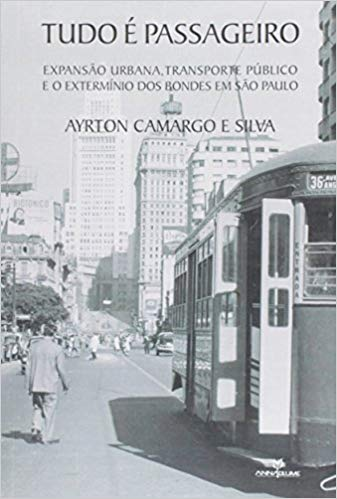 Tudo É Passageiro: Expansão Urbana, Transporte Público e o Extermínio dos Bondes em São Paulo